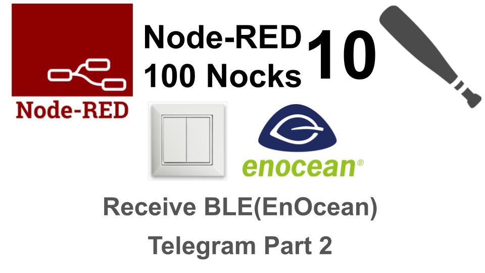(10/100)EnOcean(BLE)スイッチのデータを受信するPart2 / Node-RED100本ノック